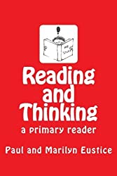 Reading and Thinking: a primary reader by Paul Eustice (2013-08-08)