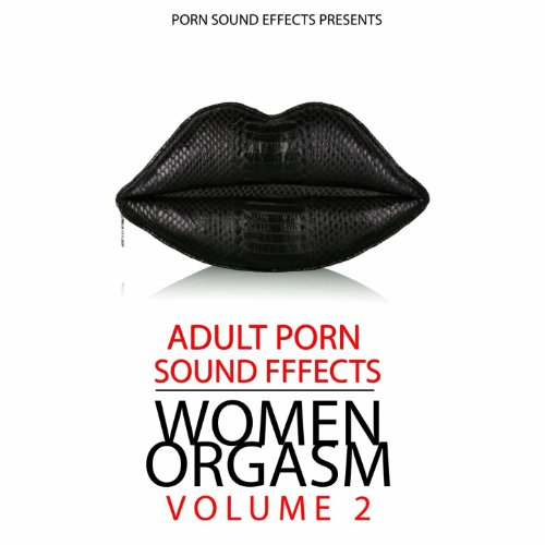 Women Orgasm: Vol.2 (Porn Sound Effects, Adult Fx, Sex Sounds, Porn Audio Tracks, Women Orgasm, Squirt & Siberian, Hot, 2011, Dj, Party) [Explicit]