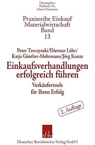 Einkaufsverhandlungen Erfolgreich Fuhren Verkaufertools Fur Ihren Peter Troczynski Dietmar Lohr Katja Amazon De Bucher