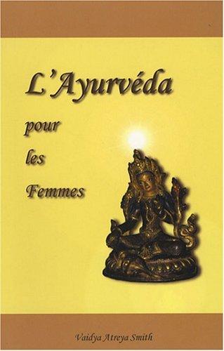 L'Ayurv??da pour les Femmes : Interpr??tations Moderne de Gyn??cologie Ayuv??dique by Vaidya Atreya Smith (2007-04-30)