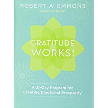 Gratitude Works!: A Twenty-One-Day Program for Creating Emotional Prosperity