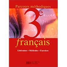 Français, parcours méthodiques, 3e : littérature, méthode, exercices