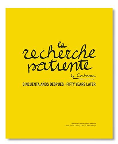 La recherche patiente Le Corbusier. Cincuenta años después por Jorge Torres