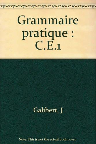 Grammaire pratique : C.E.1 par J Galibert