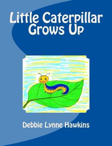 little-caterpillar-grows-up-by-debbie-lynne-hawkins-2012-05-02