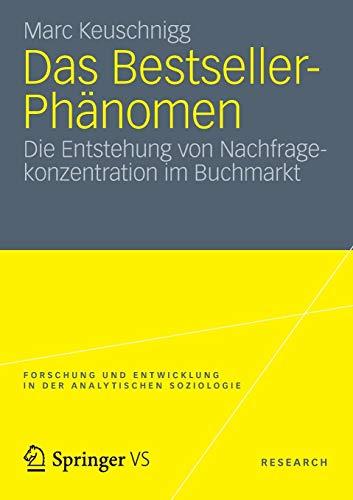 Das Bestseller-Phänomen: Die Entstehung von Nachfragekonzentration im Buchmarkt (Forschung und Entwicklung in der Analytischen Soziologie) (German Edition)