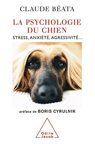 La Psychologie du chien: Stress, anxiété, agressivité… (VIE PRATIQUE)