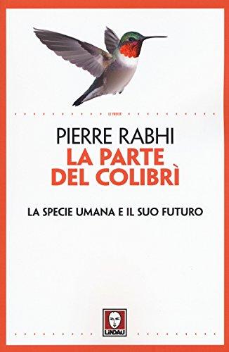 La parte del colibrì. La specie umana e il suo futuro (Le frecce) por Pierre Rabhi