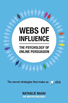 Webs of Influence: The Psychology of Online Persuasion by [Nahai, Nathalie]