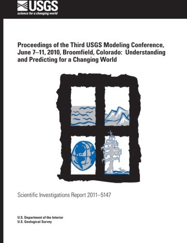 Proceedings of the Third USGS Modeling Conference, June 7?11, 2010, Broomfield, Colorado: Understanding and Predicting for a Changing World por U.S. Department of the Interior