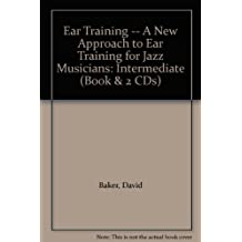 Ear Training a New Approach to Ear Training for Jazz Musicians: Intermediate