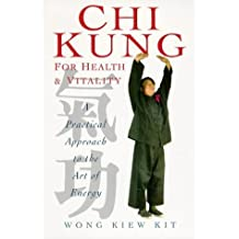 Chi Kung for Health and Vitality: A Practical Approach to the Art of Energy by Kiew Kit Wong (1997-08-02)
