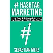 # Hashtag-Marketing: Wie Sie durch Hashtag-Marketing Leser und Kunden finden  –  Einfach, schnell, gratis! (Hashtag Marketing Books 1)