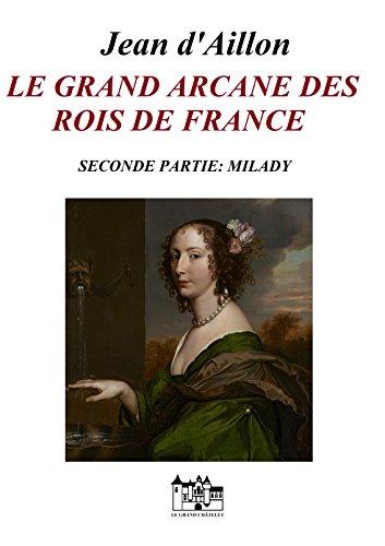 LE GRAND ARCANE DES ROIS DE FRANCE-SECONDE PARTIE: Milady (Les enquêtes de Louis Fronsac) par Jean d'Aillon