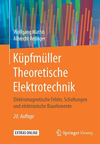 Küpfmüller Theoretische Elektrotechnik: Elektromagnetische Felder, Schaltungen und elektronische Bauelemente