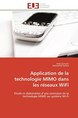 Application de la technologie MIMO dans les réseaux WiFi: Etude et élaboration d'une extension de la technologie MIMO au système WI-Fi (Omn.Univ.Europ.)