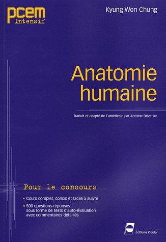 Anatomie humaine: Pour le concours. Cours complet, concis et facile à suivre. 500 questions-réponses sous forme de testes d'auto-évalutation avec commentaires détaillés.