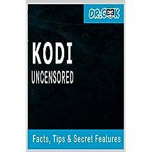KODI Uncensored: Facts, Tips & Secret Features: How to Install KODI on Fire Stick: Guide to Install Kodi Krypton 17.4 with Screen Shots (configure kodi, ... fire tv, kodi stick, 2017) (English Edition)