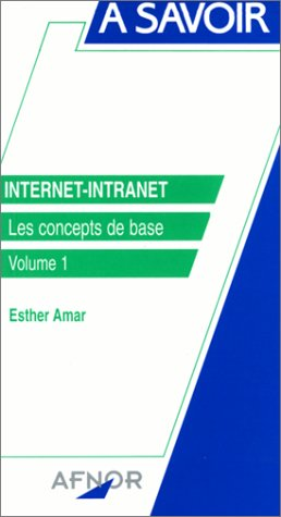 Internet, intranet. Les Concepts de base, volume 1 par Esther Amar
