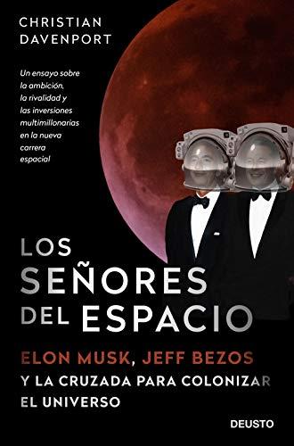 Los señores del espacio: Elon Musk, Jeff Bezos y la cruzada para ...