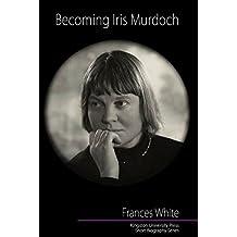 Becoming Iris Murdoch by Frances White (26-Jun-2014) Paperback