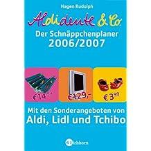 Aldidente & Co. - Schnäppchenplaner 2006/07: Mit den Sonderangeboten von Aldi, Lidl und Tchibo