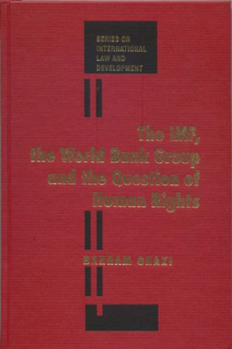 The Imf, the World Bank Group and the Question of Human Rights (International Law and Development)