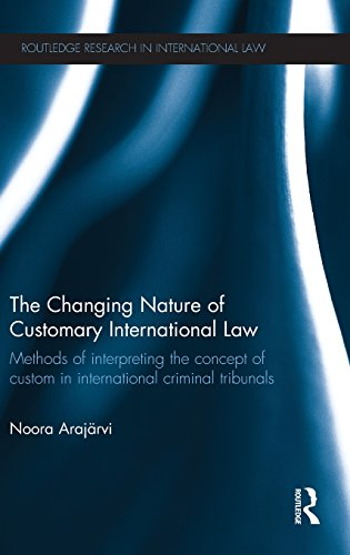 The Changing Nature of Customary International Law: Methods of Interpreting the Concept of Custom in International Criminal Tribunals (Routledge Research in International Law)