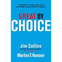 Great by Choice: Uncertainty, Chaos and Luck - Why Some Thrive Despite Them All