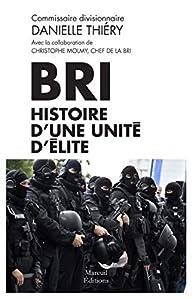 BRI Histoire d'une unité d'élite par Danielle Thiéry