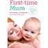 First-time Mum: Surviving and Enjoying your baby's first year