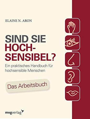 Sind Sie hochsensibel?: Ein praktisches Handbuch für hochsensible Menschen. Das Arbeitsbuch