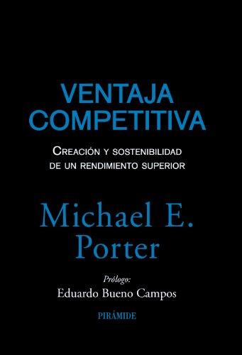 Ventaja competitiva: Creación y sostenibilidad de un rendimiento superior (Empresa Y Gestión) por Michael E. Porter