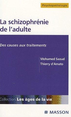La schizophrénie de l'adulte: Des causes aux traitements par Mohamed Saoud