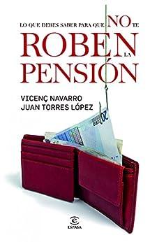 Todo lo que tengo que saber para que no me roben la pensión de [Navarro, Vicenç, Juan Torres López]