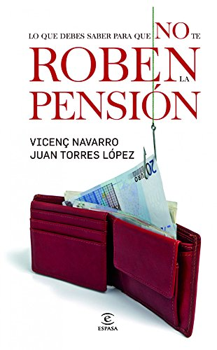 Todo lo que tengo que saber para que no me roben la pensión por Vicenç Navarro