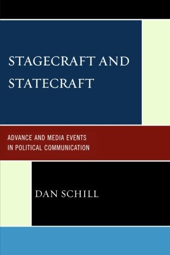 Stagecraft and Statecraft: Advance and Media Events in Political Communication (Lexington Studies in Political Communication) by Dan Schill (2009-05-16)
