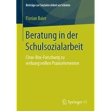 Beratung in der Schulsozialarbeit: Clear-Box-Forschung zu wirkungsvollen Praxiselementen (Beiträge zur Sozialen Arbeit an Schulen)
