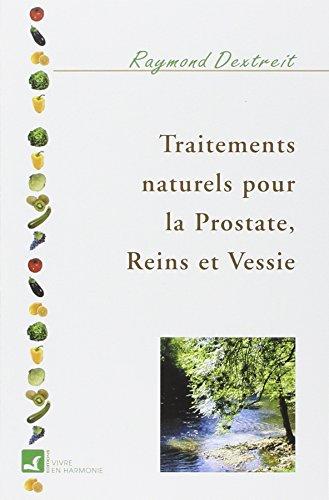 Traitements naturels pour la prostate, reins et vessie par Raymond Dextreit