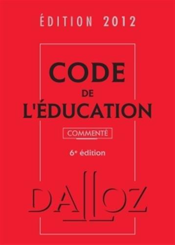 Code de l'éducation 2012, commenté - 6e éd.: Codes Dalloz Professionnels