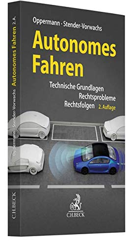 Autonomes Fahren: Technische Grundlagen, Rechtsprobleme, Rechtsfolgen