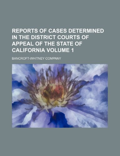 Reports of cases determined in the district courts of appeal of the state of California Volume 1