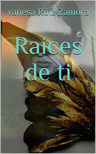Raíces de ti (Spanish Edition)