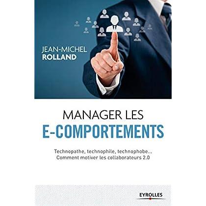 Manager les e-comportements: Technopathe, technophile, technophobe... Comment motiver les collaborateurs 2.0.
