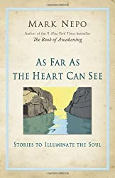 As Far As the Heart Can See: Stories to Illuminate the Soul by Mark Nepo (2011-09-01)