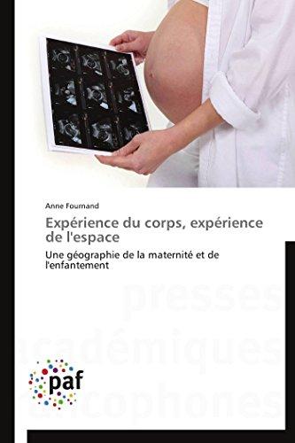 Expérience du corps, expérience de l'espace: Une géographie de la maternité et de l'enfantement (Omn.Pres.Franc.)