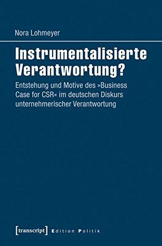 Instrumentalisierte Verantwortung?: Entstehung und Motive des »Business Case for CSR« im deutschen Diskurs unternehmerischer Verantwortung