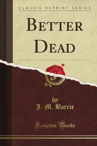 Better Dead (Classic Reprint) by James Matthew Barrie