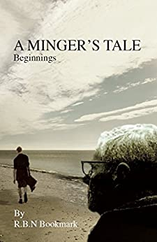 A Minger`s Tale: Beginnings by [Bookmark, R.B.N.]