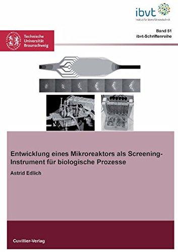 Entwicklung eines Mikroreaktors als Screening-Instrument für biologische Prozesse (Schriftenreihe des Institutes für Bioverfahrenstechnik der Technischen Universität Braunschweig, Band 51)